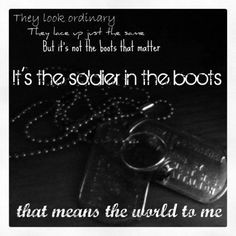 Its the soldier ib the boots that mean the world to me.