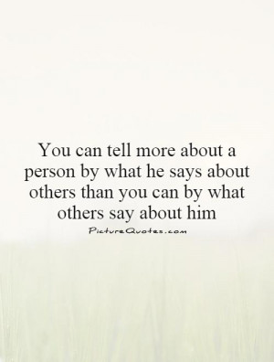 ... by what he says about others than you can by what others say about him