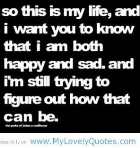 So This Is My Life, And I Want You To Know That I Am Both Happy And ...