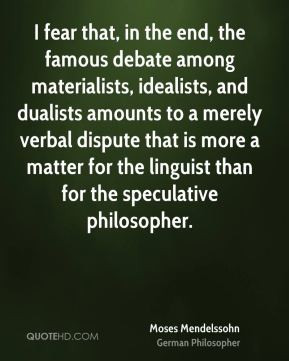 Moses Mendelssohn - I fear that, in the end, the famous debate among ...
