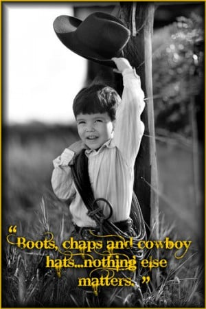 chaps and cowboy hats…nothing else matters."