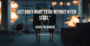 quote-Chuck-Palahniuk-i-just-dont-want-to-die-without-2604.png