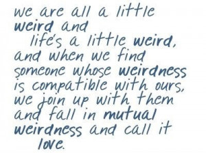 ... lifes weird, love, perfection, quote, quotes, text, true, weird, words
