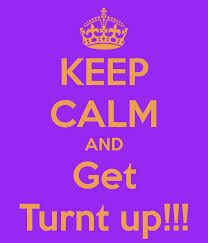 keep calm and turn up - Google Search