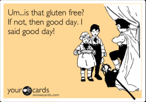 Funny Somewhat Topical Ecard: Um...is that gluten free? If not, then ...