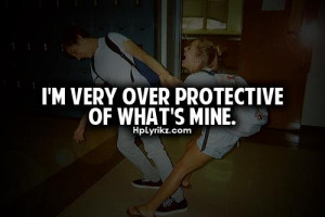 very over protective of what's mine.