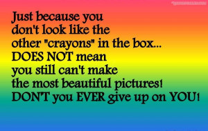 Just Because You Don't Look Like The Other Crayons In The Box