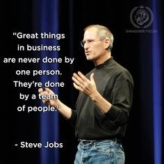 """... By One Person. They're Done By A Team Of People """" - Steve Jobs"""