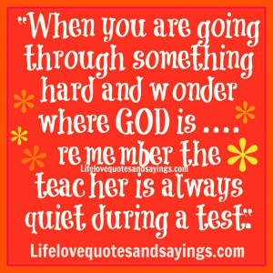 where GOD is… remember the teacher is always quiet during a test.""