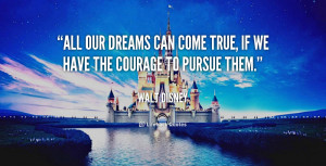 quote-Walt-Disney-all-our-dreams-can-come-true-if-247