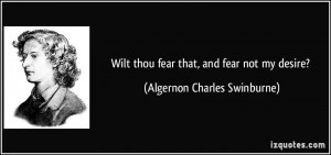 Wilt thou fear that, and fear not my desire? - Algernon Charles ...