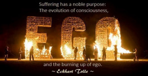 """Eckhart Tolle has said, """"Suffering has a noble purpose – the ..."""