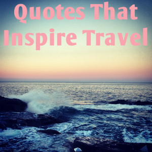 Wanderlust Quotes Quotes that inspire travel-