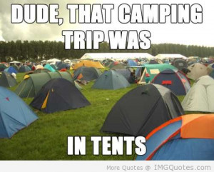 Dude That Camping Trip Was In Tents - Camping Quote