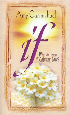if'~what do I know of Calvary love? by Amy Carmichael