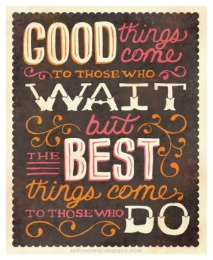 All good things come to those who wait.