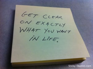 Get clear on exactly what you want in life.