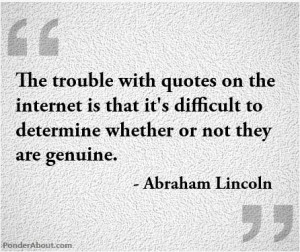 The trouble with quotes on the internet is that it's difficult to ...