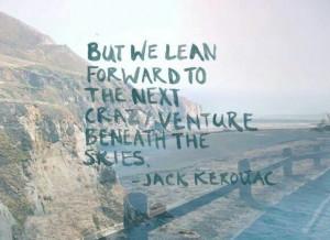 ... the next crazy venture beneath the skies - Jack Kerouac #travel #quote