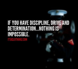 If you have discipline, drive and determination...nothing is ...