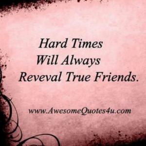 ... true friends | Hard times will always reveal true friends | Quotes