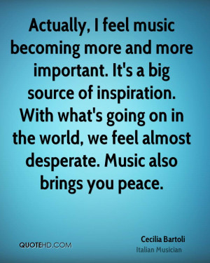 Actually, I feel music becoming more and more important. It's a big ...