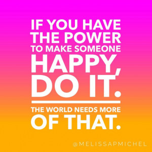 to make someone happy, do it. The world needs more of that. #quotes ...