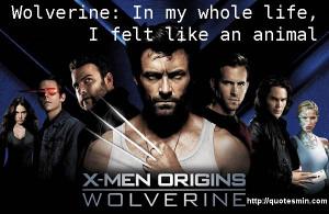 Men Origins: Wolverine Movie Quote: Wolverine: In my whole life, I ...