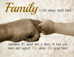 Family is not always about blood.