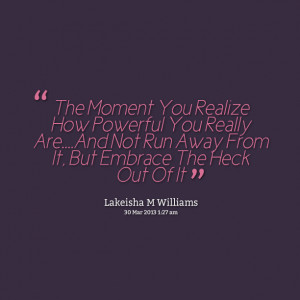 Quotes Picture: the moment you realize how powerful you really areand ...