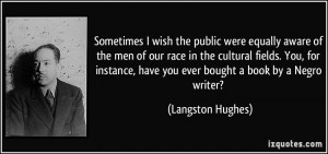 ... , have you ever bought a book by a Negro writer? - Langston Hughes