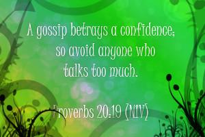 gossip betrays a confidence; so avoid anyone who talks too much ...