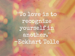To love is to recognize yourself in another.
