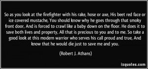 So as you look at the firefighter with his rake, hose or axe, His beet ...