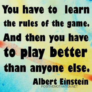 """... you have to play better than anyone else."""" - Albert Einstein quotes"""