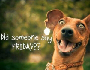 It's Friday… We all Made it!