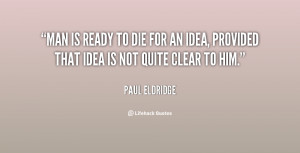quote-Paul-Eldridge-man-is-ready-to-die-for-an-12968.png