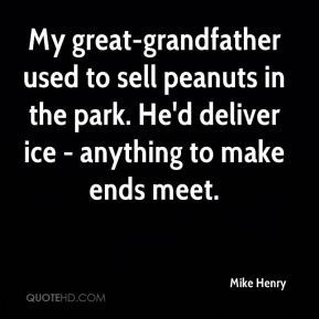 Mike Henry - My great-grandfather used to sell peanuts in the park. He ...
