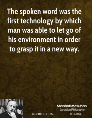 The spoken word was the first technology by which man was able to let ...