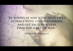 ... let each new year find you a better man -- Benjamin Franklin Quotes