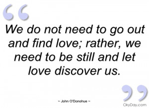 we do not need to go out and find love john odonohue