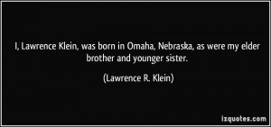 ... , as were my elder brother and younger sister. - Lawrence R. Klein
