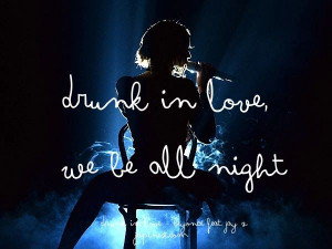Music Quote - Beyonce - Drunk in love