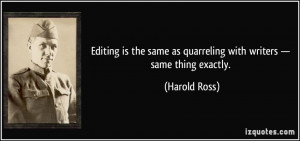 Editing is the same as quarreling with writers — same thing exactly ...