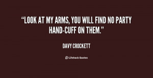 davy crockett quotes look at my arms you will find no party hand cuff ...