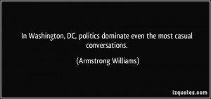 ... dominate even the most casual conversations. - Armstrong Williams