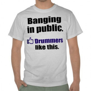 Funny Drummer Quote: Banging in public #tshirt #drums #zazzle