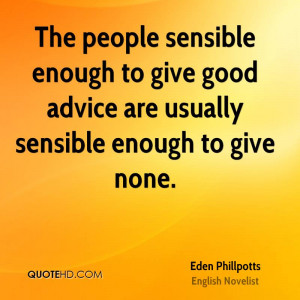 The people sensible enough to give good advice are usually sensible