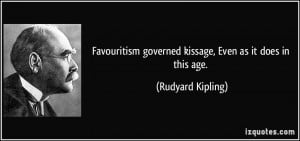 Favouritism governed kissage, Even as it does in this age. - Rudyard ...
