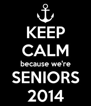 KEEP CALM because we're SENIORS 2014
